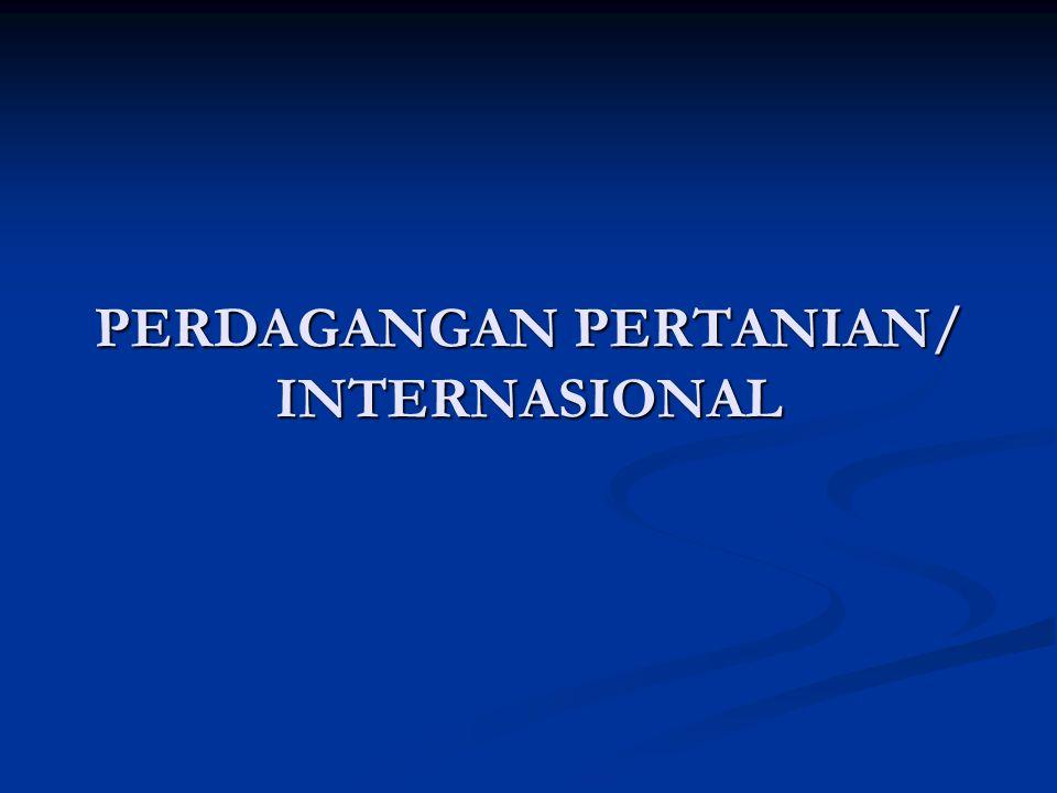 PERDAGANGAN PERTANIAN/ INTERNASIONAL