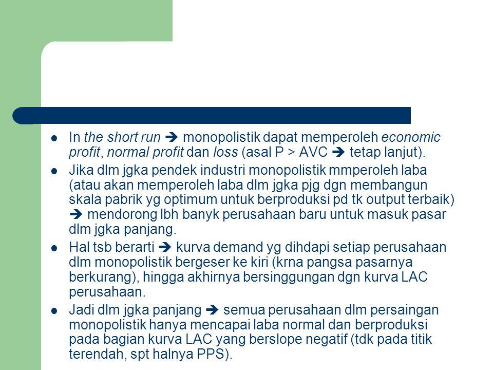 In the short run  monopolistik dapat memperoleh economic profit, normal profit dan loss (asal P > AVC  tetap lanjut).