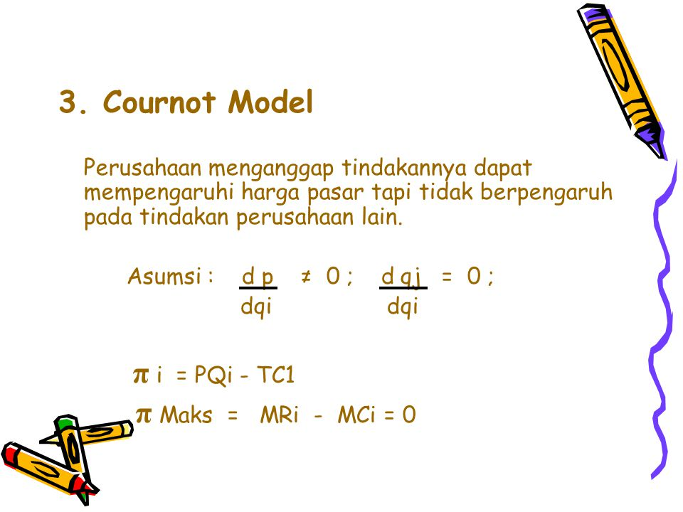 3. Cournot Model Asumsi : d p ≠ 0 ; d qj = 0 ; dqi dqi π i = PQi - TC1