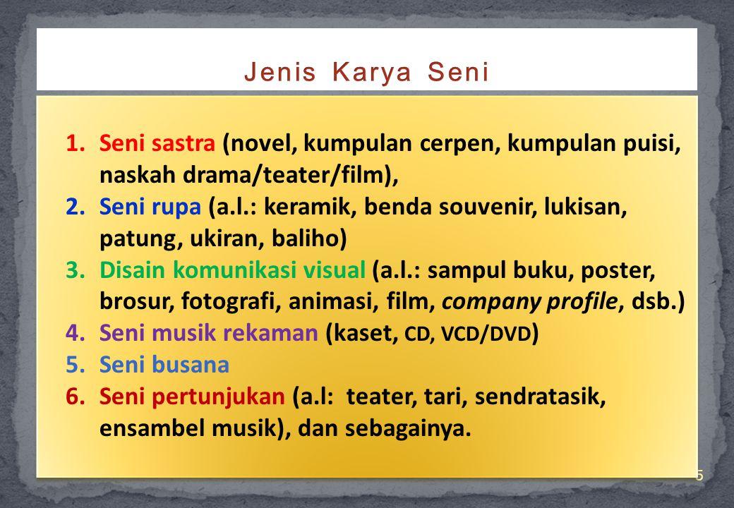 Jenis Karya Seni Seni sastra (novel, kumpulan cerpen, kumpulan puisi, naskah drama/teater/film),