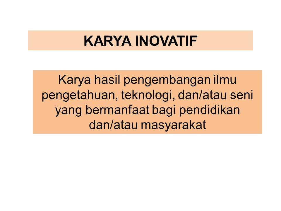 KARYA INOVATIF Karya hasil pengembangan ilmu pengetahuan, teknologi, dan/atau seni yang bermanfaat bagi pendidikan dan/atau masyarakat.