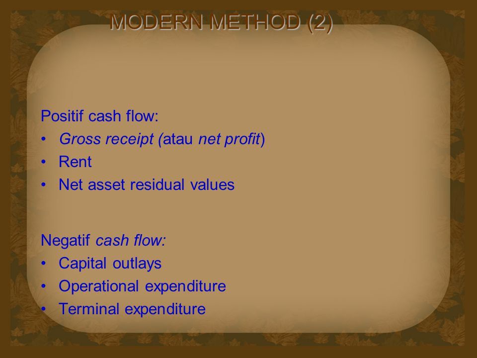 MODERN METHOD (2) Positif cash flow: Gross receipt (atau net profit)