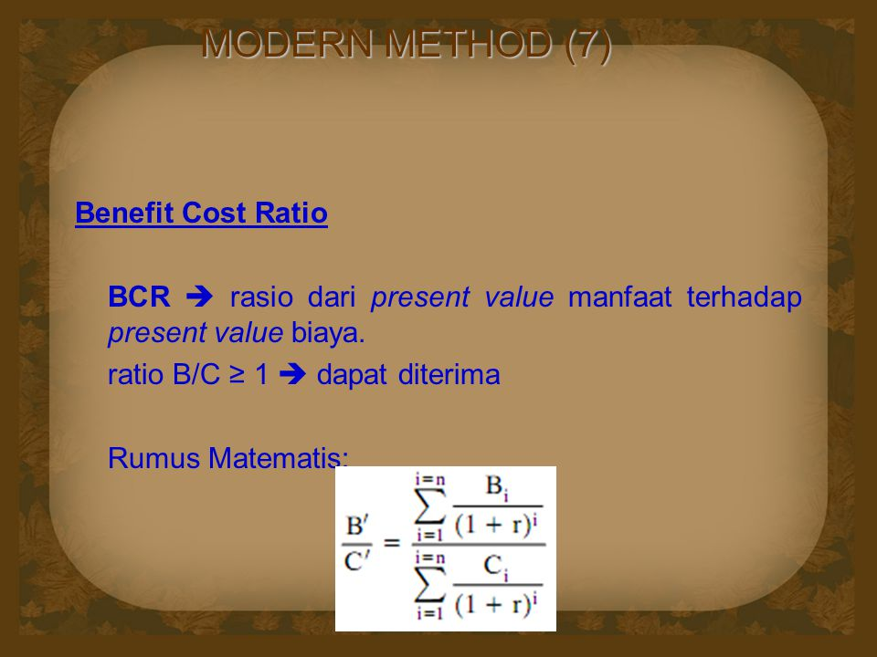 MODERN METHOD (7) Benefit Cost Ratio
