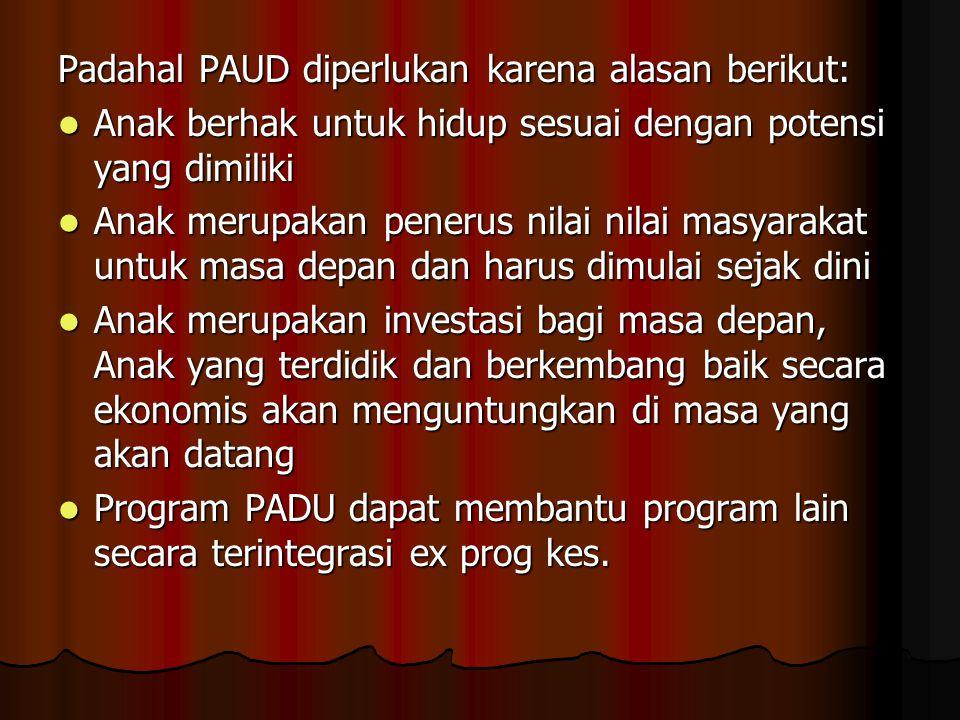 Padahal PAUD diperlukan karena alasan berikut: