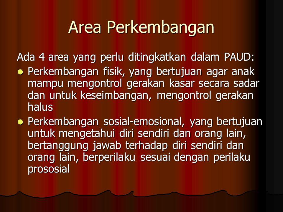 Area Perkembangan Ada 4 area yang perlu ditingkatkan dalam PAUD: