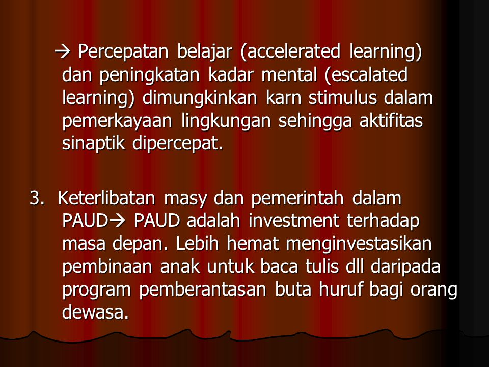  Percepatan belajar (accelerated learning) dan peningkatan kadar mental (escalated learning) dimungkinkan karn stimulus dalam pemerkayaan lingkungan sehingga aktifitas sinaptik dipercepat.