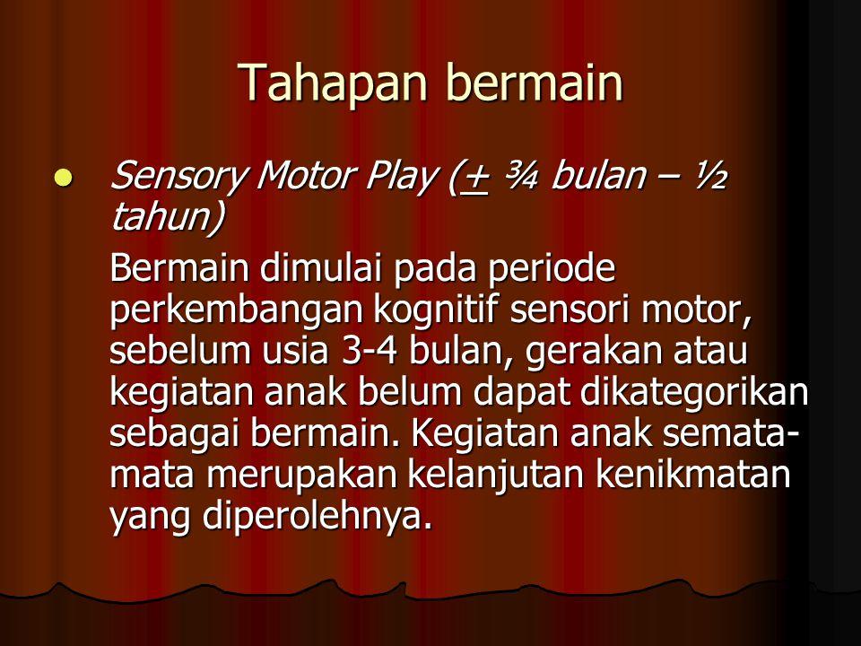Tahapan bermain Sensory Motor Play (+ ¾ bulan – ½ tahun)