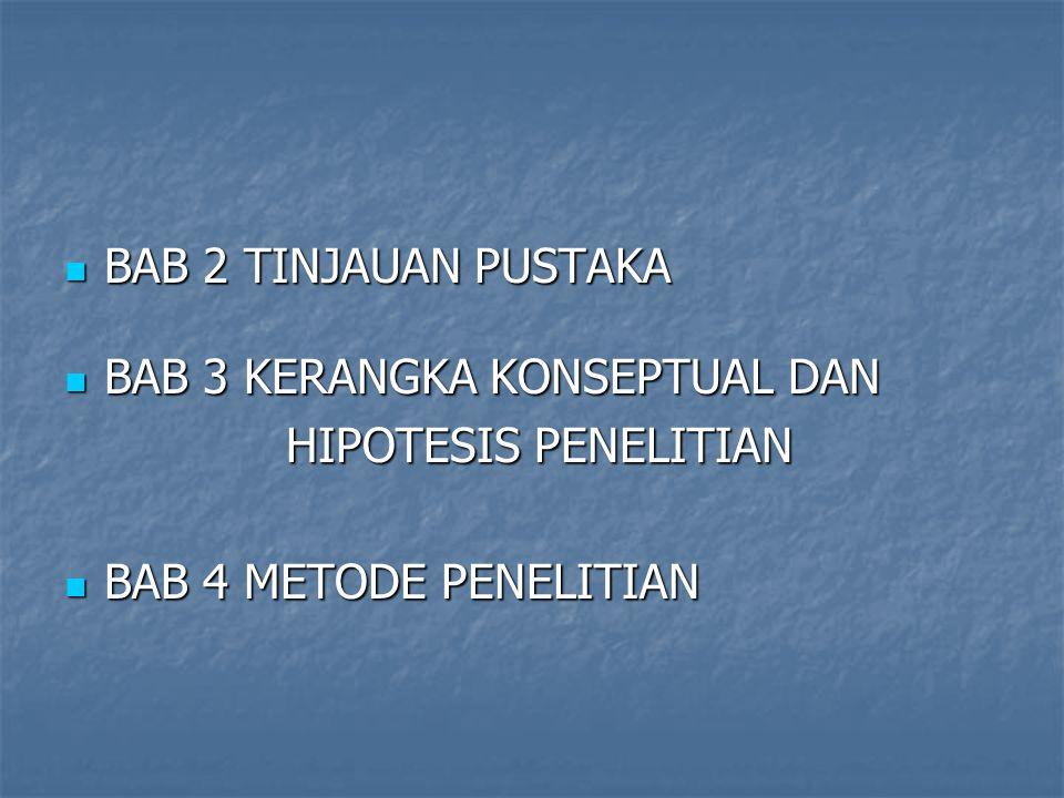 BAB 2 TINJAUAN PUSTAKA BAB 3 KERANGKA KONSEPTUAL DAN HIPOTESIS PENELITIAN BAB 4 METODE PENELITIAN