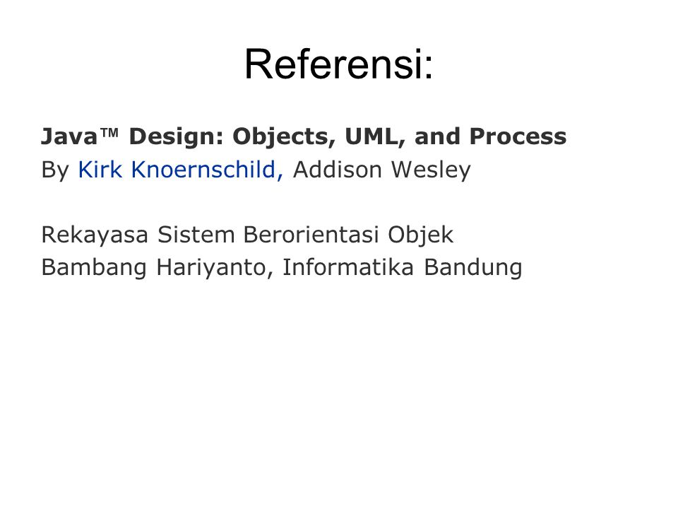 Referensi: Java™ Design: Objects, UML, and Process