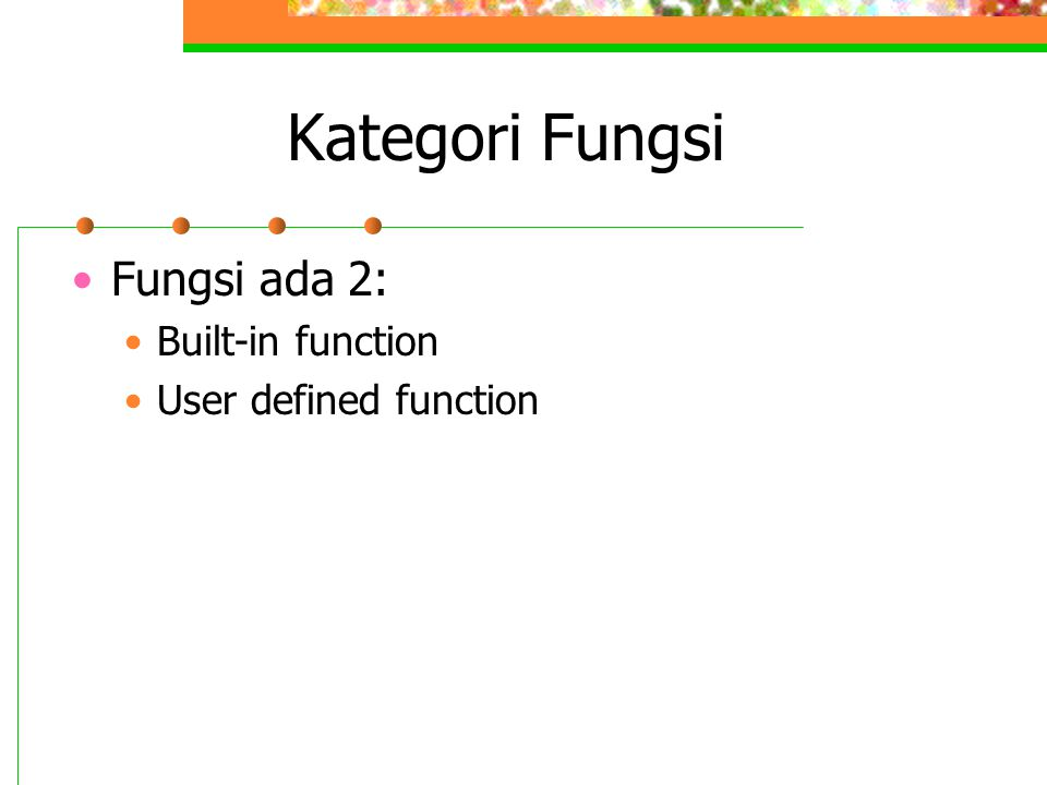 Kategori Fungsi Fungsi ada 2: Built-in function User defined function
