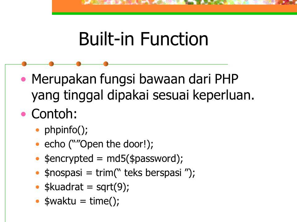 Built-in Function Merupakan fungsi bawaan dari PHP yang tinggal dipakai sesuai keperluan. Contoh: phpinfo();