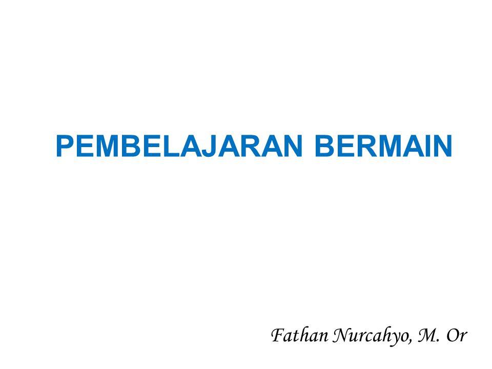 PEMBELAJARAN BERMAIN Fathan Nurcahyo, M. Or