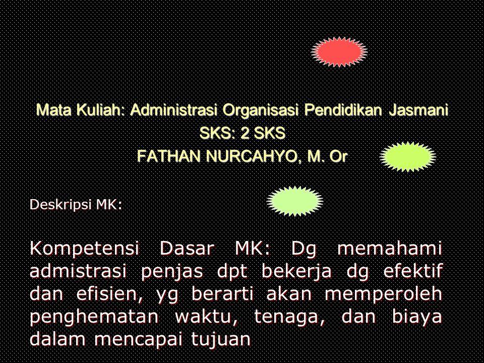Mata Kuliah: Administrasi Organisasi Pendidikan Jasmani SKS: 2 SKS FATHAN NURCAHYO, M. Or
