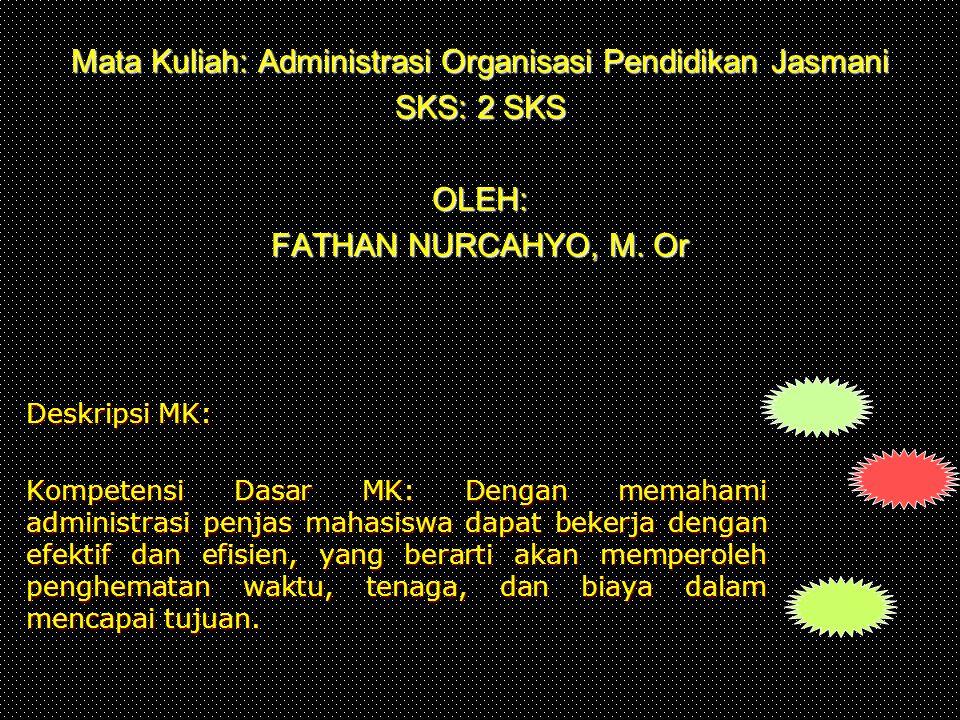Mata Kuliah: Administrasi Organisasi Pendidikan Jasmani SKS: 2 SKS OLEH: FATHAN NURCAHYO, M. Or