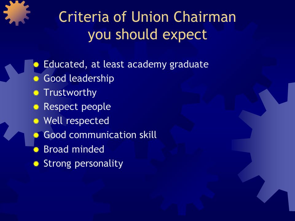 Criteria of Union Chairman you should expect