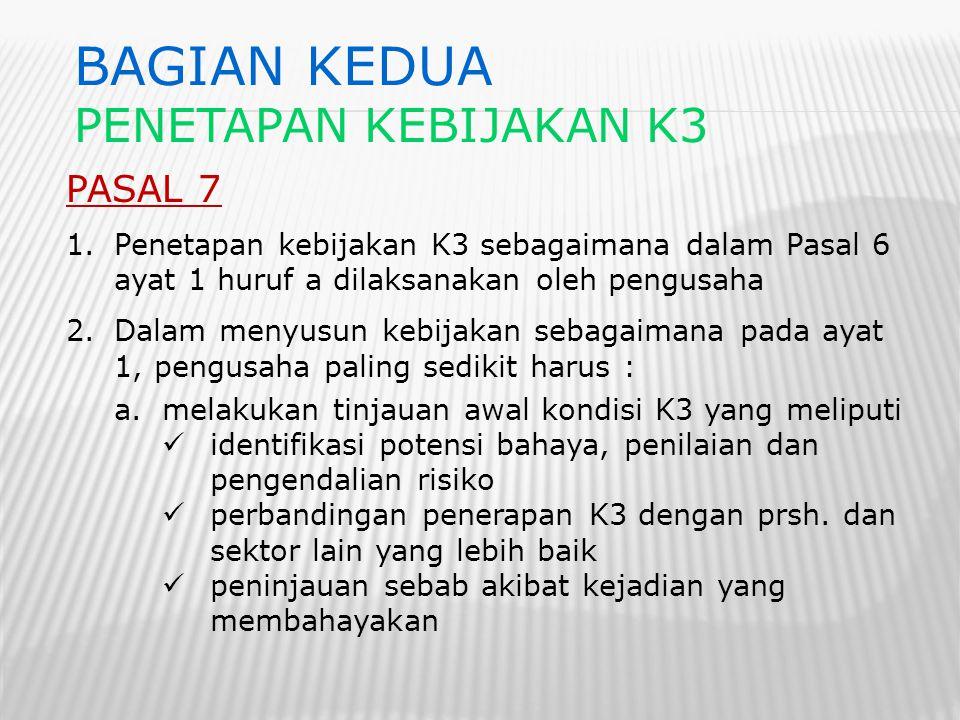BAGIAN KEDUA PENETAPAN KEBIJAKAN K3 PASAL 7