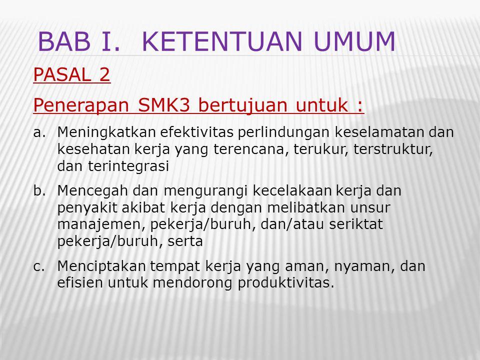 BAB I. Ketentuan umum PASAL 2 Penerapan SMK3 bertujuan untuk :