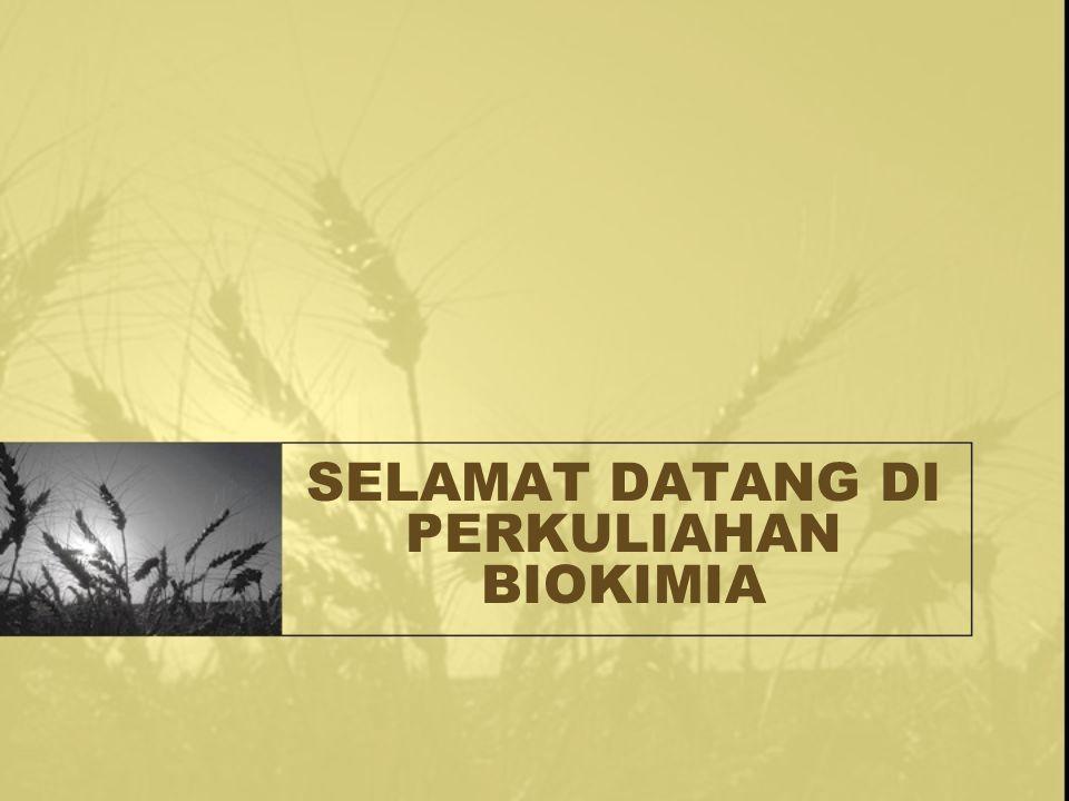 SELAMAT DATANG DI PERKULIAHAN BIOKIMIA