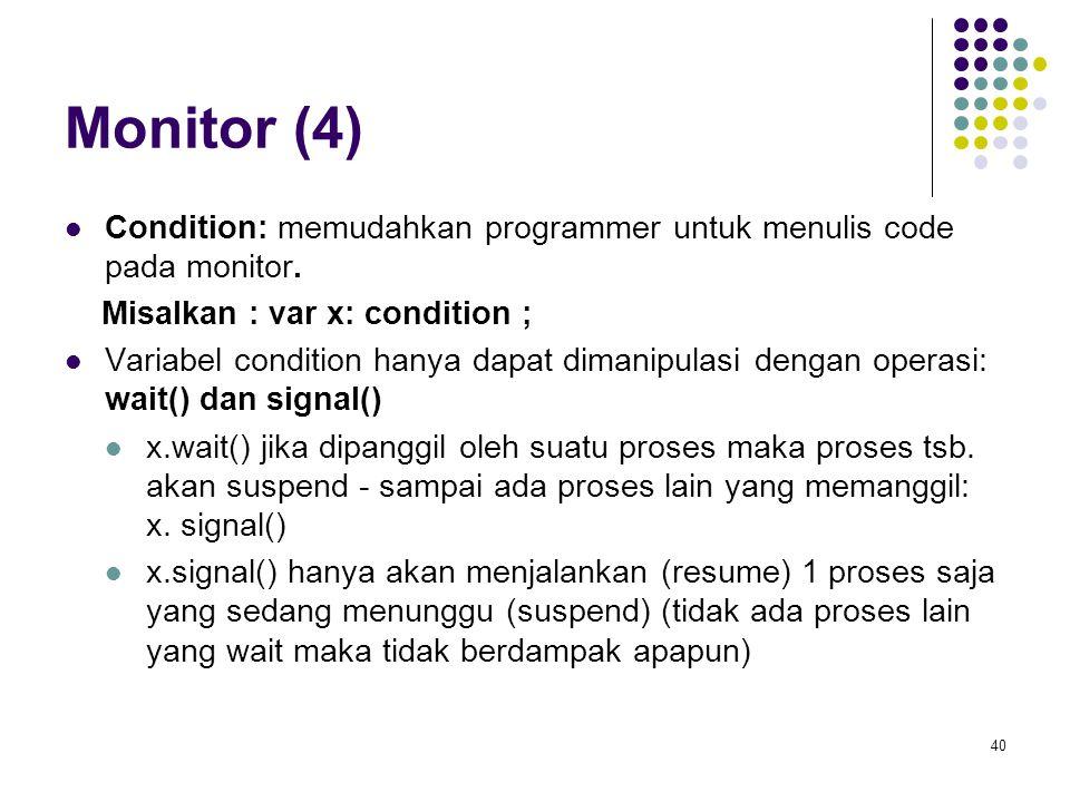 Monitor (4) Condition: memudahkan programmer untuk menulis code pada monitor. Misalkan : var x: condition ;