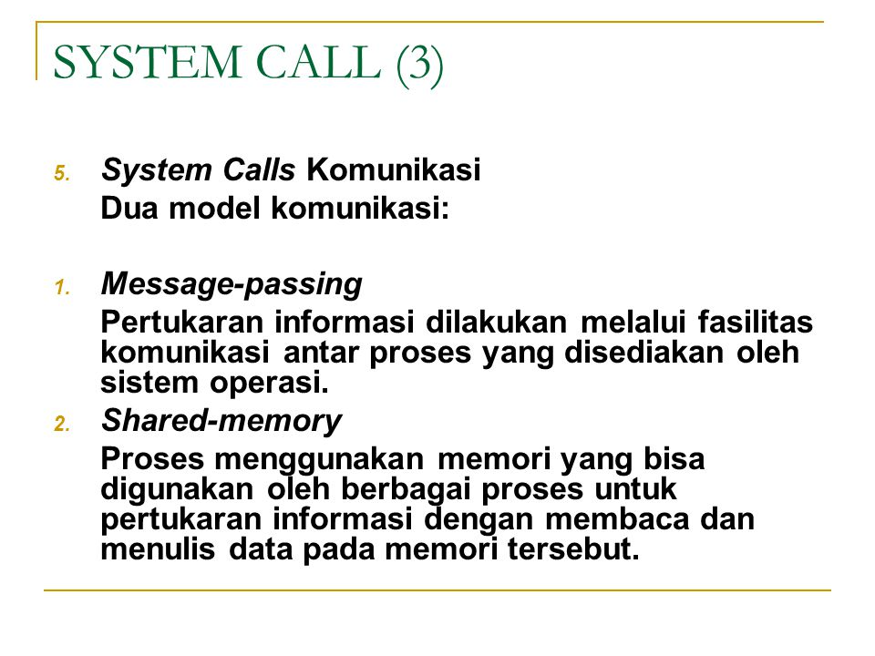 SYSTEM CALL (3) System Calls Komunikasi Dua model komunikasi: