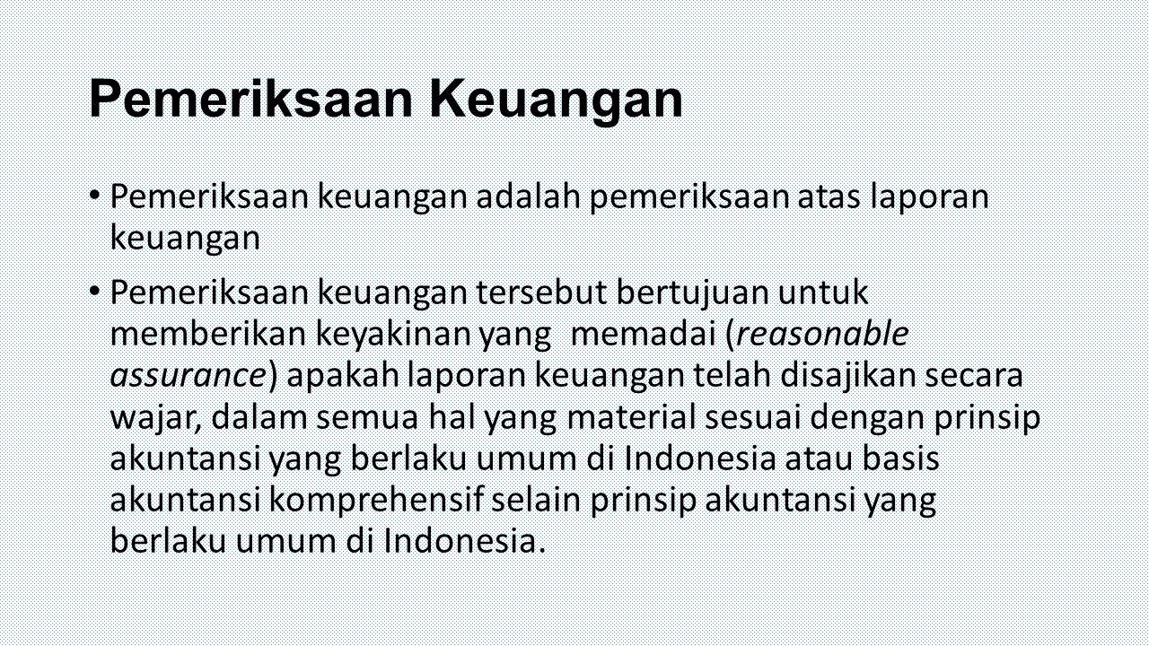 Pemeriksaan Keuangan Pemeriksaan keuangan adalah pemeriksaan atas laporan keuangan.