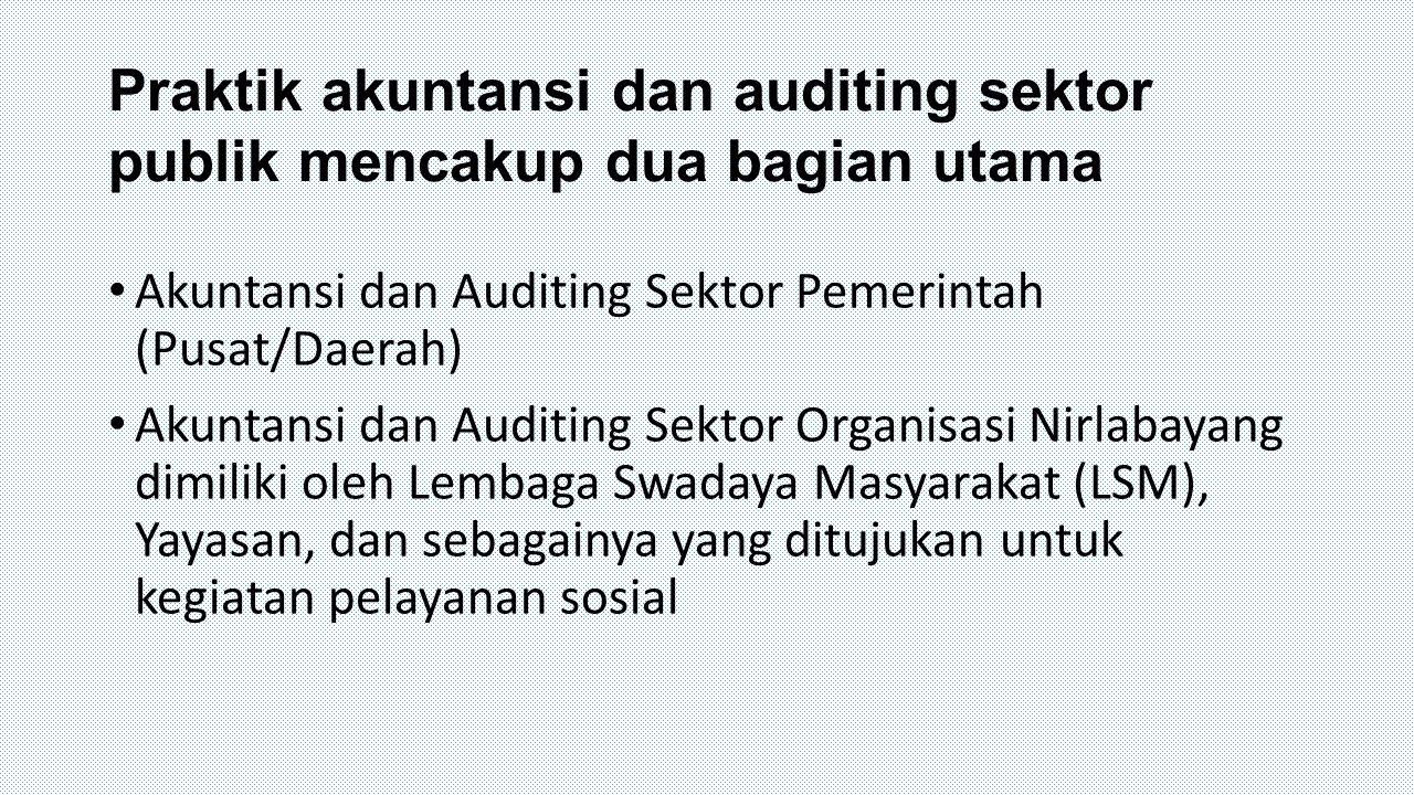 Praktik akuntansi dan auditing sektor publik mencakup dua bagian utama