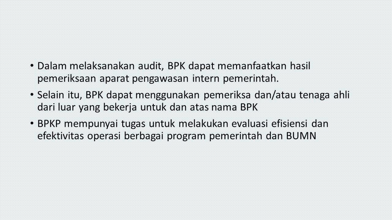 Dalam melaksanakan audit, BPK dapat memanfaatkan hasil pemeriksaan aparat pengawasan intern pemerintah.