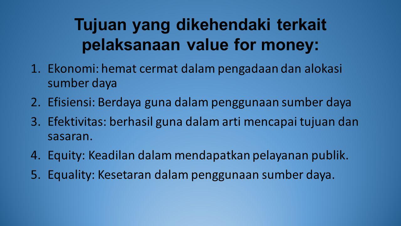 Tujuan yang dikehendaki terkait pelaksanaan value for money: