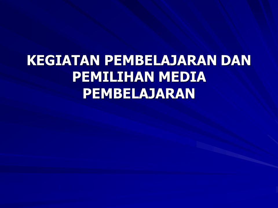 KEGIATAN PEMBELAJARAN DAN PEMILIHAN MEDIA PEMBELAJARAN