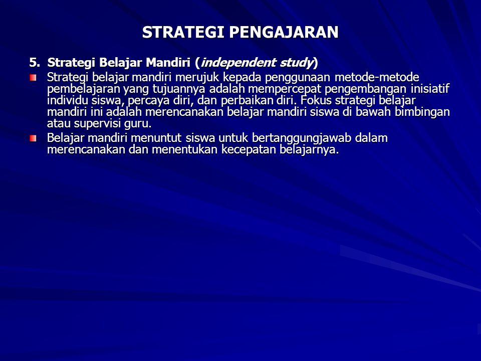 STRATEGI PENGAJARAN 5. Strategi Belajar Mandiri (independent study)