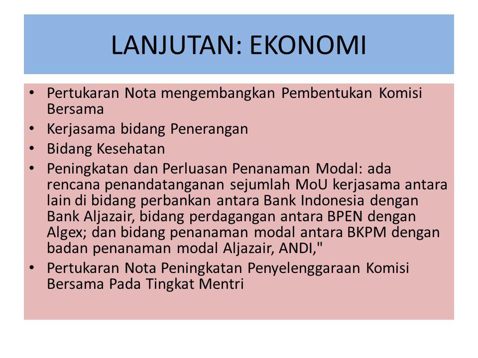LANJUTAN: EKONOMI Pertukaran Nota mengembangkan Pembentukan Komisi Bersama. Kerjasama bidang Penerangan.