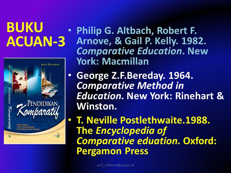 BUKU ACUAN-3 Philip G. Altbach, Robert F. Arnove, & Gail P. Kelly. 1982. Comparative Education. New York: Macmillan.