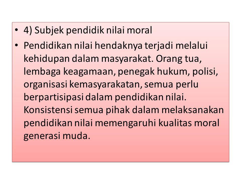 4) Subjek pendidik nilai moral