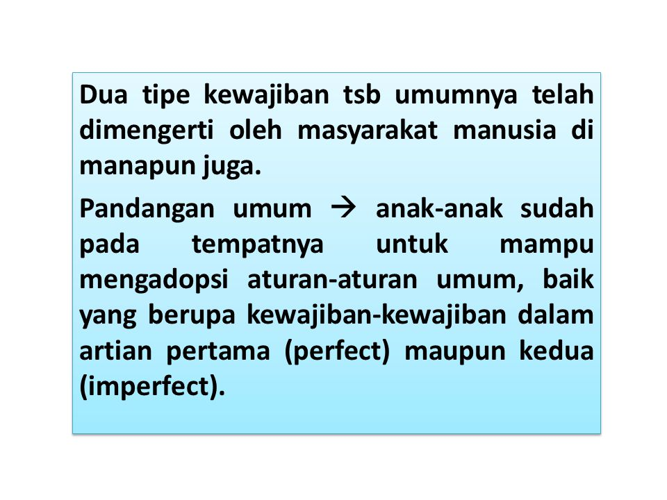 Dua tipe kewajiban tsb umumnya telah dimengerti oleh masyarakat manusia di manapun juga.