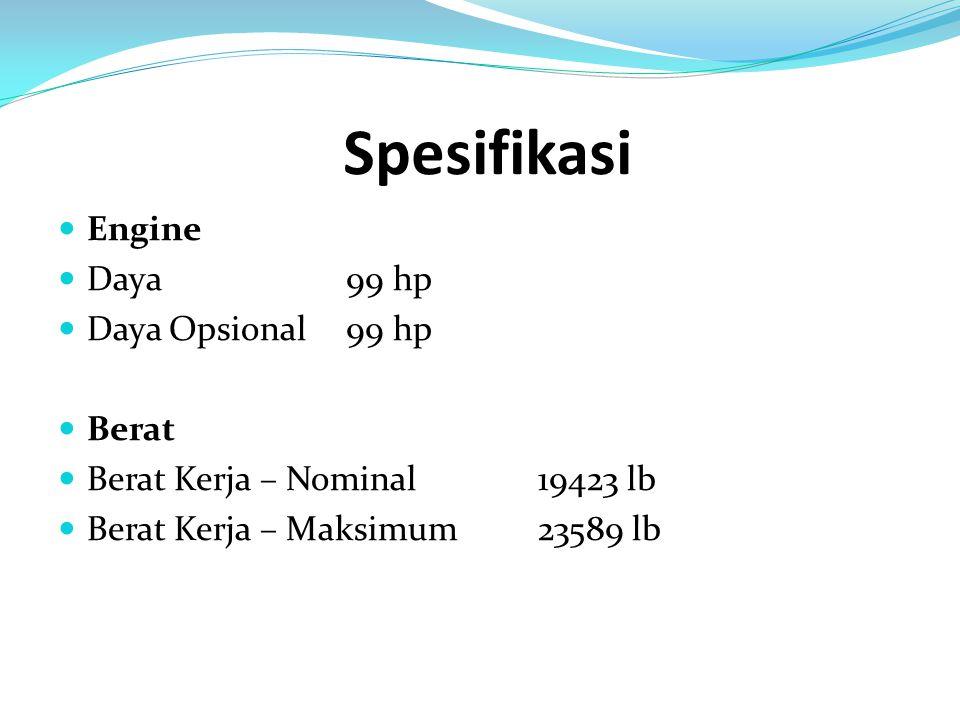 Spesifikasi Engine Daya 99 hp Daya Opsional 99 hp Berat