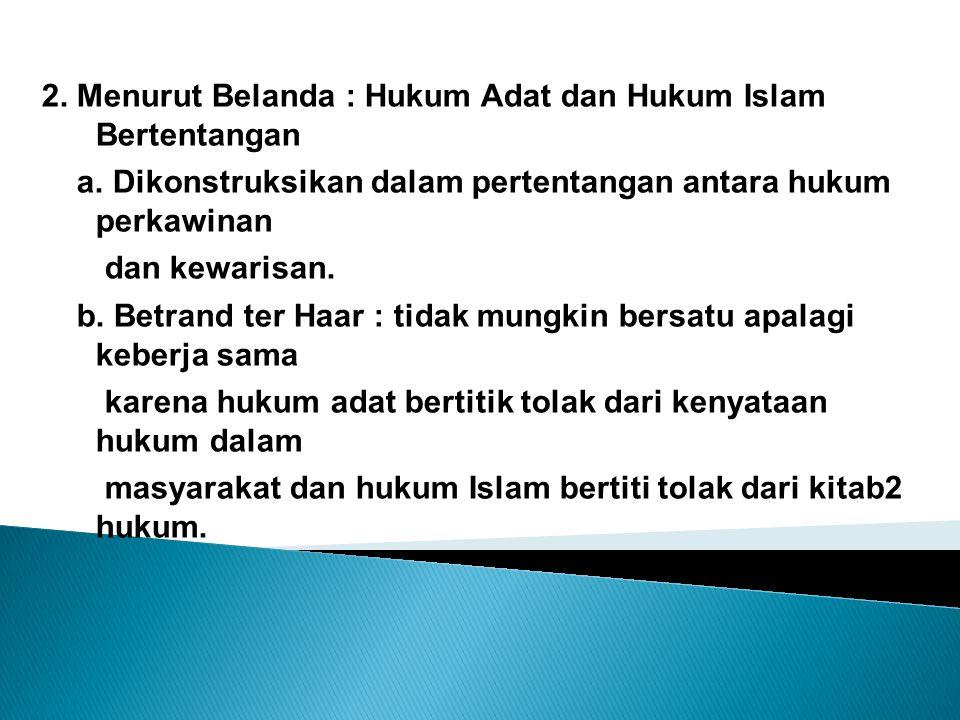 2. Menurut Belanda : Hukum Adat dan Hukum Islam Bertentangan