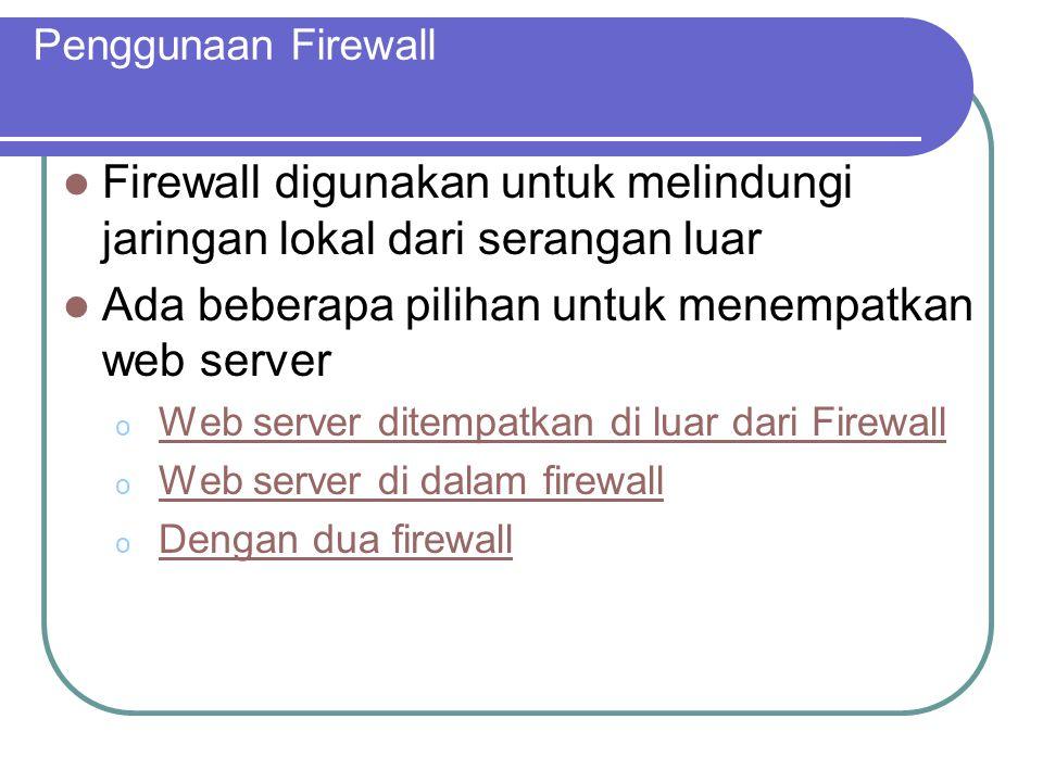 Firewall digunakan untuk melindungi jaringan lokal dari serangan luar