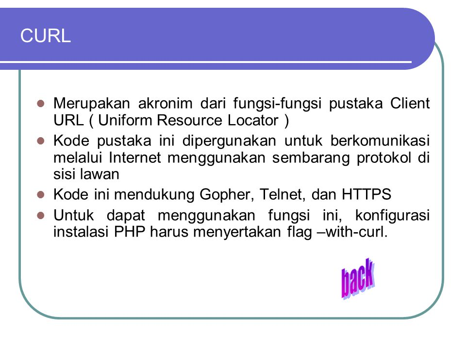 CURL Merupakan akronim dari fungsi-fungsi pustaka Client URL ( Uniform Resource Locator )
