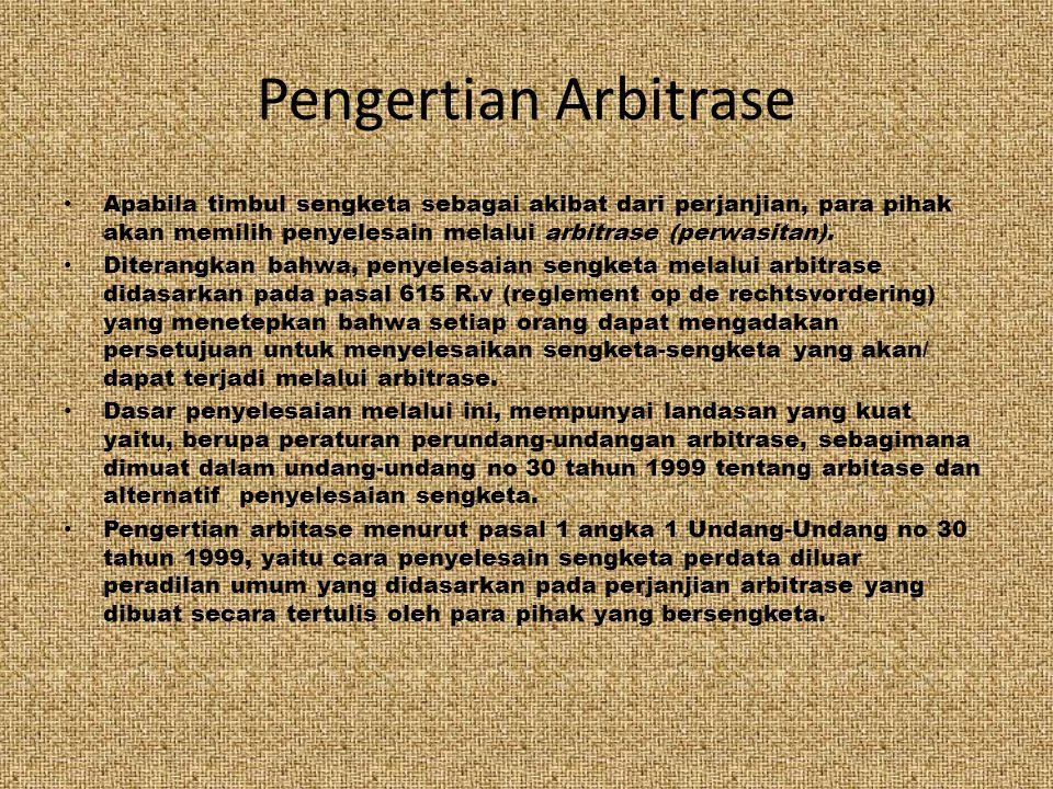 Pengertian Arbitrase Apabila timbul sengketa sebagai akibat dari perjanjian, para pihak akan memilih penyelesain melalui arbitrase (perwasitan).