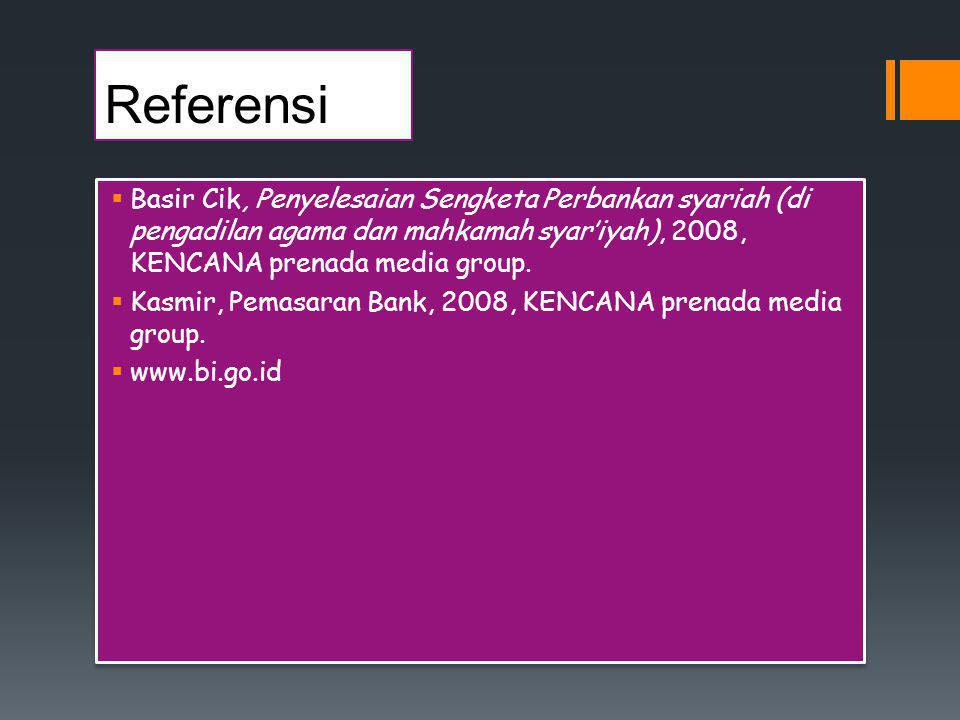 Referensi Basir Cik, Penyelesaian Sengketa Perbankan syariah (di pengadilan agama dan mahkamah syar'iyah), 2008, KENCANA prenada media group.