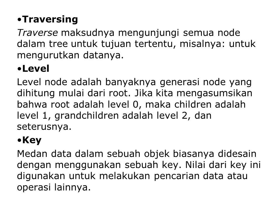Traversing Traverse maksudnya mengunjungi semua node dalam tree untuk tujuan tertentu, misalnya: untuk mengurutkan datanya.