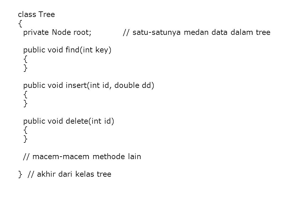 class Tree { private Node root; // satu-satunya medan data dalam tree. public void find(int key)