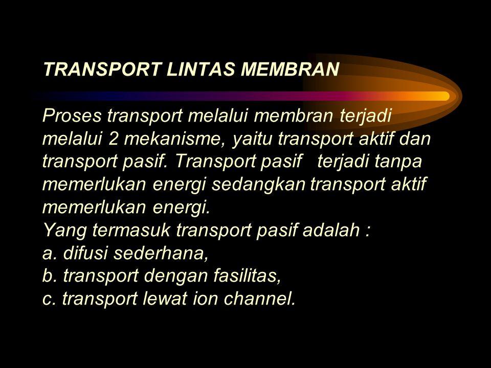 TRANSPORT LINTAS MEMBRAN Proses transport melalui membran terjadi melalui 2 mekanisme, yaitu transport aktif dan transport pasif.