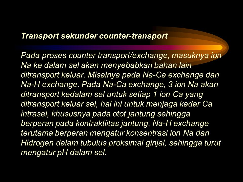 Transport sekunder counter-transport Pada proses counter transport/exchange, masuknya ion Na ke dalam sel akan menyebabkan bahan lain ditransport keluar.