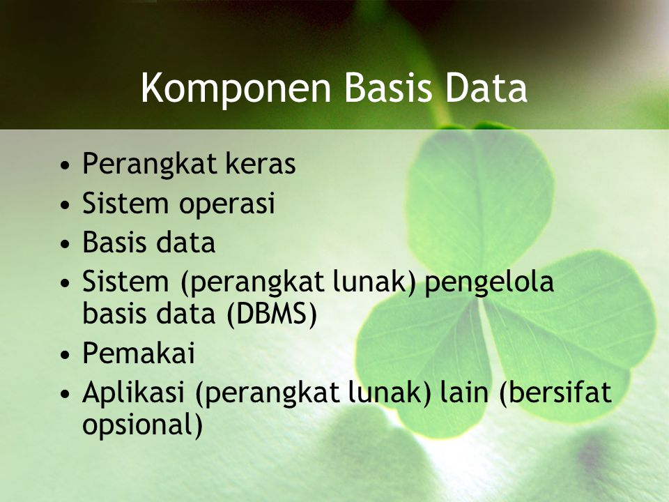 Komponen Basis Data Perangkat keras Sistem operasi Basis data