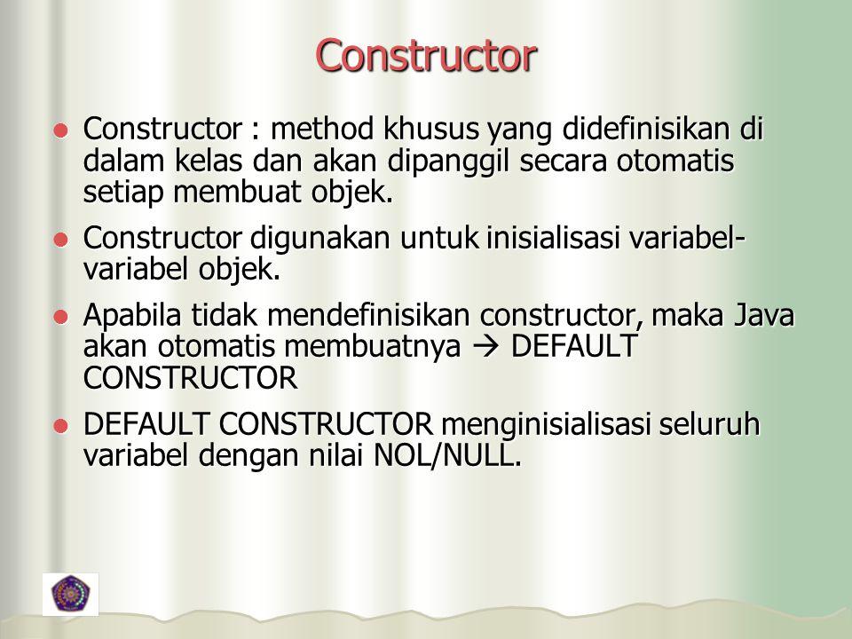 Constructor Constructor : method khusus yang didefinisikan di dalam kelas dan akan dipanggil secara otomatis setiap membuat objek.