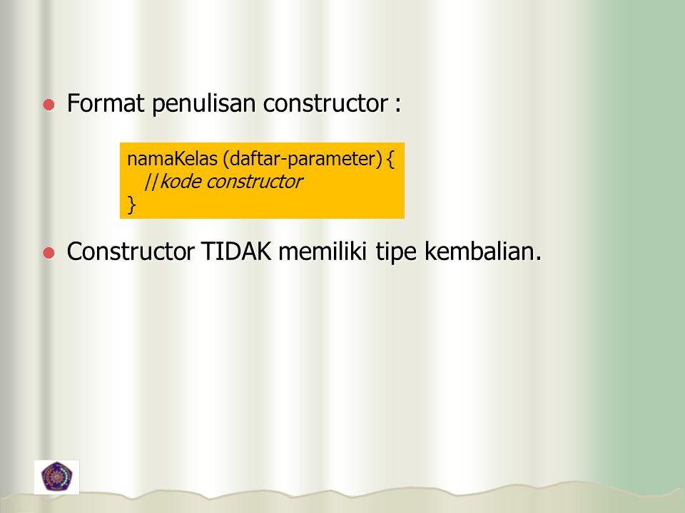 Format penulisan constructor :
