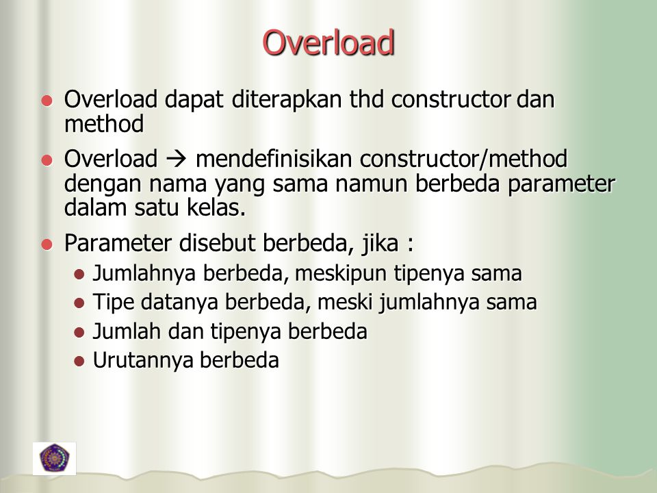 Overload Overload dapat diterapkan thd constructor dan method