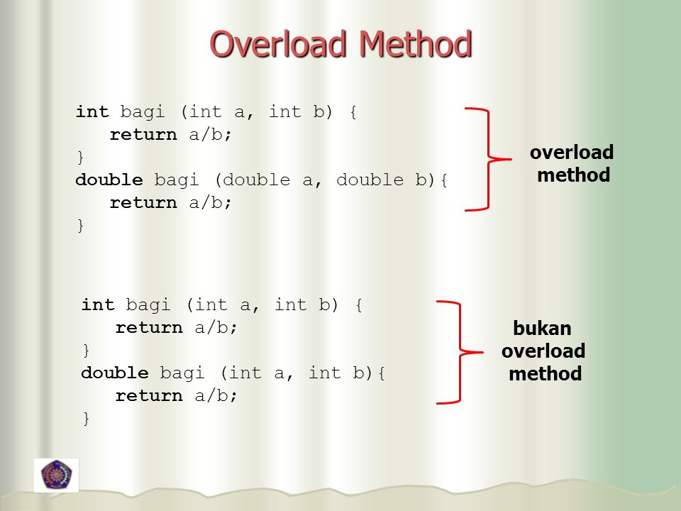 Overload Method int bagi (int a, int b) { return a/b; }