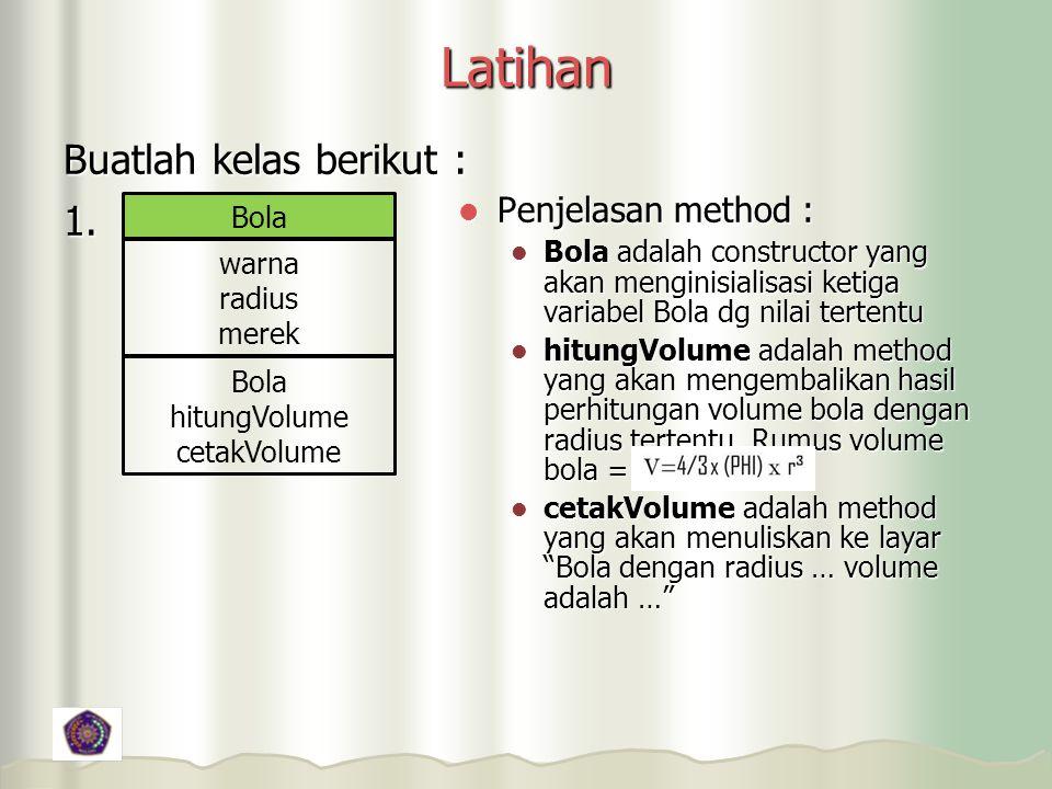 Latihan Buatlah kelas berikut : 1. Penjelasan method :